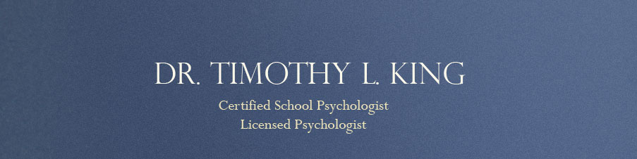 Dr. Timothy L. King, Certified School Psychologist, Licensed Psychologist